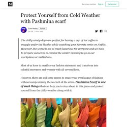 Protect Yourself from Cold Weather with Pashmina scarf
