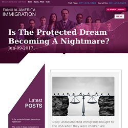 Is the protected dream becoming a nightmare? Contact Utah immigration attorney