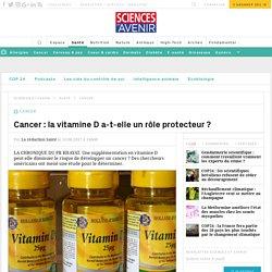 Cancer : la vitamine D a-t-elle un rôle protecteur ? - Sciencesetavenir.fr