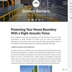 Protecting Your House Boundary With a Right Acoustic Fence – Gramm Barriers