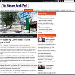 Protecting Cambodia's island paradise?, Post Weekend, Phnom Penh Post