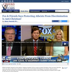 Fox & Friends Says Protecting Atheists From Discrimination Is Anti-Christian!