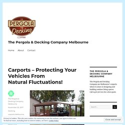 Carports – Protecting Your Vehicles From Natural Fluctuations! – The Pergola & Decking Company Melbourne