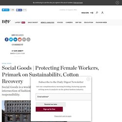 Protecting Female Workers, Primark on Sustainability, Cotton R...