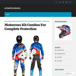 Motocross Kit Combos For Complete Protection