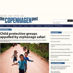 Child protection groups appalled by orphanage safari - News - The Copenhagen Post