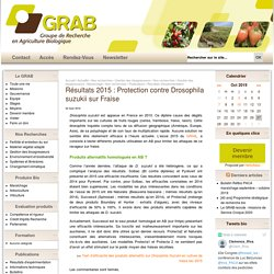 GRAB 02/08/16 Résultats 2015 : Protection contre Drosophila suzukii sur Fraise