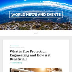 What is Fire Protection Engineering and How is it Beneficial?