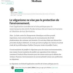 Le véganisme ne vise pas la protection de l'environnement.