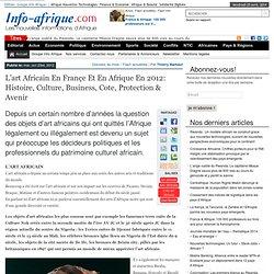 L'art Africain en Françe et en Afrique en 2012: Histoire, culture, business, cote, protection & avenir