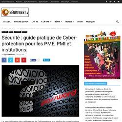 Sécurité : guide pratique de Cyber-protection pour les PME, PMI et institutions.