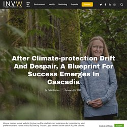 After climate-protection drift and despair, a blueprint for success emerges in Cascadia
