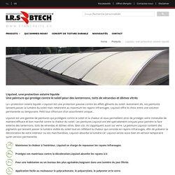 Liquisol, une protection solaire liquide; Une peinture qui protège contre le soleil pour des lanternons, toits de vérandas et dômes vitrés