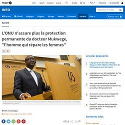"""L'ONU n'assure plus la protection permanente du docteur Mukwege, """"l'homme qui répare les femmes"""""""