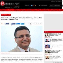 Chawki Gaddes : La protection des donn es personnelles en Tunisie est chaotique