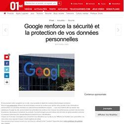Google renforce la sécurité et la protection de vos données personnelles