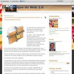 Le marché de la protection des données personnelles : le nouvel eldorado du web - La chronique du Web 2.0