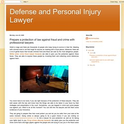 Defense and Personal Injury Lawyer: Prepare a protection of law against fraud and crime with professional lawyers