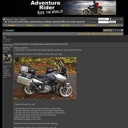 V-strom protection, skid plates,radiator guards,lifts,oil cooler guards - ADVrider
