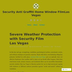Severe Weather Protection with Security Film​ Las Vegas – Security Anti Graffiti Home Window Film​​Las Vegas