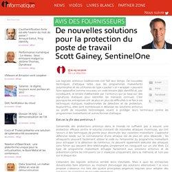 De nouvelles solutions pour la protection du poste de travail Scott Gainey, SentinelOne