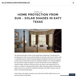 Home Protection From Sun – Solar shades in Katy Texas