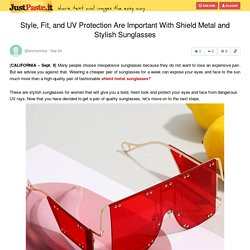 Style, Fit, and UV Protection Are Important With Shield Metal and Stylish Sunglasses