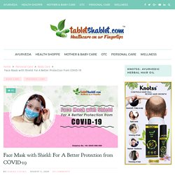 Face Mask with Shield: Better Protection from Covid19 - TabletShablet