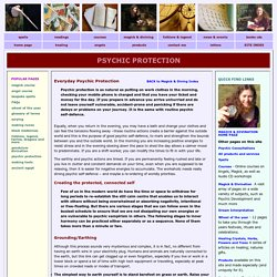 Psychic protection - techniques to help protect yourself from outside unwanted energies and forces.