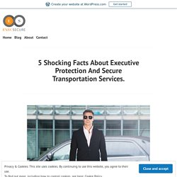 5 Shocking Facts About Executive Protection And Secure Transportation Services. – execsecure
