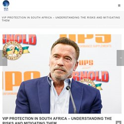 VIP Protection in South Africa - Understanding the Risks and Mitigating Them