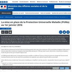La mise en place de la Protection Universelle Maladie (PUMa) au 1er janvier 2016 - Sécurité sociale - Ministère des Affaires sociales et de la Santé