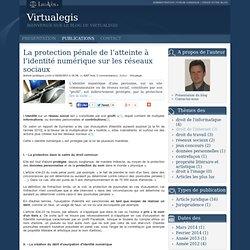 La protection pénale de l'atteinte à l'identité numérique sur les réseaux sociaux - Virtualegis