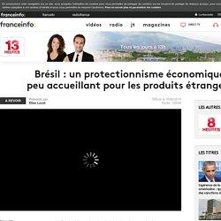 Brésil : un protectionnisme économique peu accueillant pour les produits étrangers en replay - 10 juin 2014