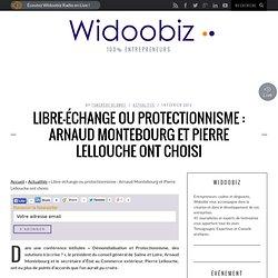 Libre-échange ou protectionnisme, Arnaud Montebourg et Pierre Lellouche ont choisi