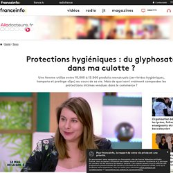Protections hygiéniques : du glyphosate dans ma culotte ?
