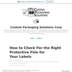 How to Check For the Right Protective Film for Your Labels – Custom Packaging Solutions Corp