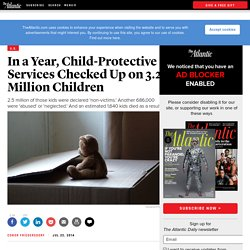In a Year, Child-Protective Services Checked Up on 3.2 Million Children — The Atlantic