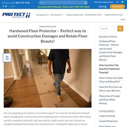 Hardwood Floor Protector - Perfect way to avoid Construction Damages and Retain Floor Beauty