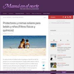 Protectores y cremas solares para bebés y niños (Filtros físicos y químicos)