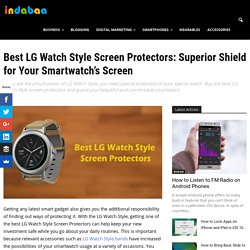 7 Best LG Watch Style Screen Protectors: Superior Shield for Your Smartwatch's Screen