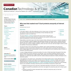 Who was that masked man? Court protects anonymity of Internet users : Canadian Technology & IP Law