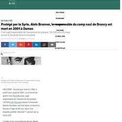 Protégé par la Syrie, Aloïs Brunner, le responsable du camp nazi de Drancy est mort en 2001 à Damas