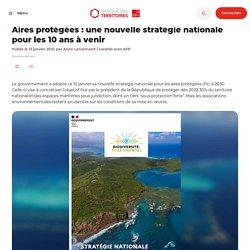 Aires protégées : une nouvelle stratégie nationale pour les 10 ans à venir