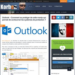 Outlook – Comment se protéger de cette manip qui permet de contourner les systèmes de protection ? «