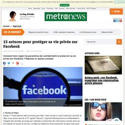 15 astuces pour protéger sa vie privée sur Facebook