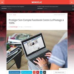 Protéger Son Compte Facebook Contre Le Piratage à 100% - WikiClic