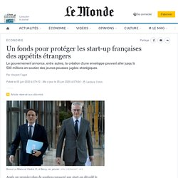 Un fonds pour protéger les start-up françaises des appétits étrangers