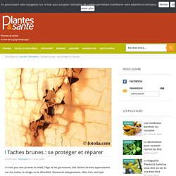 Taches brunes: se protéger et réparer - Remèdes - Plantes & santé