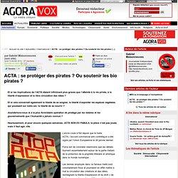 ACTA : se protéger des pirates ? Ou soutenir les bio pirates ?